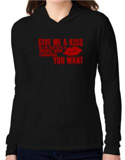 Give Me A Kiss And I Will Teach You All The Quebec Sign Language You Want Hooded Long Sleeve T-Shirt Women