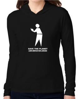 Save The Planet Learn American Sign Language Hooded Long Sleeve T-Shirt Women