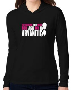 Anything You Want, But Ask Me In Arvanitic Hooded Long Sleeve T-Shirt Women