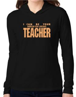 I Can Be You American Sign Language Teacher Hooded Long Sleeve T-Shirt Women