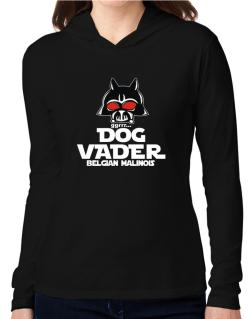 Dog Vader : Belgian Malinois Hooded Long Sleeve T-Shirt Women