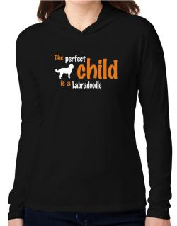 The Perfect Child Is A Labradoodle Hooded Long Sleeve T-Shirt Women
