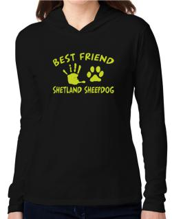 My Best Friend Is My Shetland Sheepdog Hooded Long Sleeve T-Shirt Women