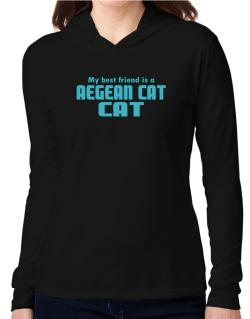 My Best Friend Is An Aegean Cat Hooded Long Sleeve T-Shirt Women