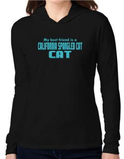 My Best Friend Is A California Spangled Cat Hooded Long Sleeve T-Shirt Women