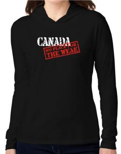 Canada No Place For The Weak Hooded Long Sleeve T-Shirt Women