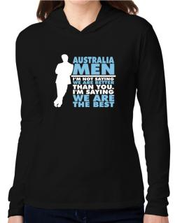 Australia Men I'm Not Saying We're Better Than You. I Am Saying We Are The Best Hooded Long Sleeve T-Shirt Women