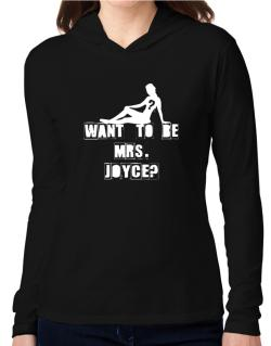 Want To Be Mrs. Joyce? Hooded Long Sleeve T-Shirt Women