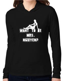 Want To Be Mrs. Nguyen? Hooded Long Sleeve T-Shirt Women
