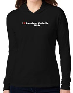 I Love American Catholic Girls Hooded Long Sleeve T-Shirt Women