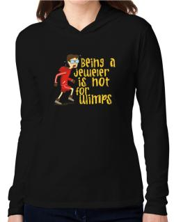 Being A Jeweler Is Not For Wimps Hooded Long Sleeve T-Shirt Women