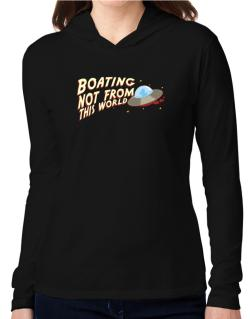Boating Not From This World Hooded Long Sleeve T-Shirt Women