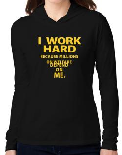 I work hard Hooded Long Sleeve T-Shirt Women