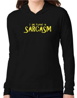 I am fluent in Sarcasm Hooded Long Sleeve T-Shirt Women