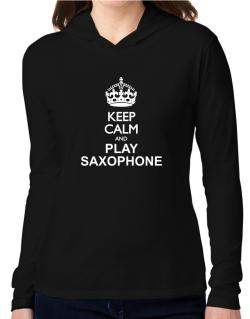 Keep calm and play Saxophone  Hooded Long Sleeve T-Shirt Women