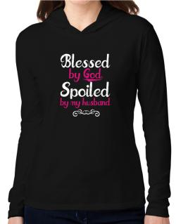 Blessed by god spoiled by my husband Hooded Long Sleeve T-Shirt Women