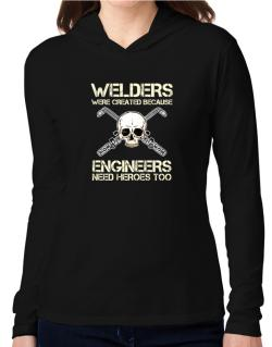Welders were created because engineers need heroes too Hooded Long Sleeve T-Shirt Women