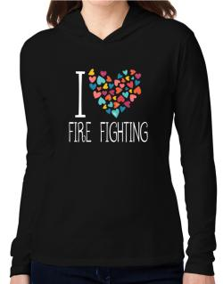 I love Fire Fighting colorful hearts Hooded Long Sleeve T-Shirt Women