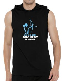 Life Is A Game, Archery Is Serious Hooded Sleeveless T-Shirt - Mens