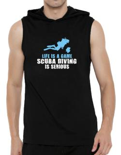 Life Is A Game, Scuba Diving Is Serious Hooded Sleeveless T-Shirt - Mens
