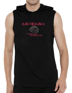 Baseball Is An Extension Of My Creative Mind Hooded Sleeveless T-Shirt - Mens