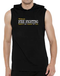 Without Fire Fighting There