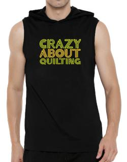 Crazy About Quilting Hooded Sleeveless T-Shirt - Mens
