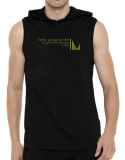 Keep Playing The Subcontrabass Tuba Hooded Sleeveless T-Shirt - Mens