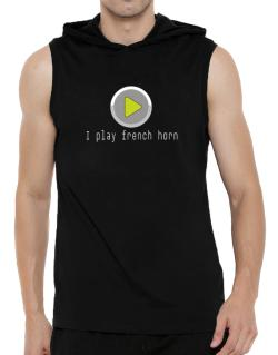 I Play French Horn Hooded Sleeveless T-Shirt - Mens
