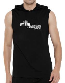 Water Is Almost Gone .. Drink Vodka Gimlet Hooded Sleeveless T-Shirt - Mens
