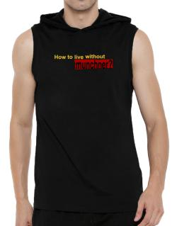 How To Live Without Munchner ? Hooded Sleeveless T-Shirt - Mens