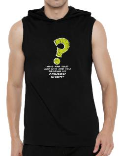 Who Are You? And Why Are You Reading My Amused Shirt? Hooded Sleeveless T-Shirt - Mens