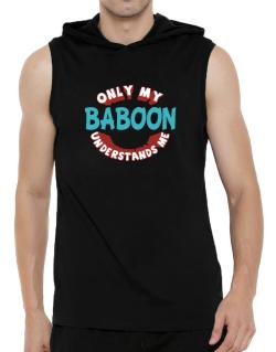 Only My Baboon Understands Me Hooded Sleeveless T-Shirt - Mens