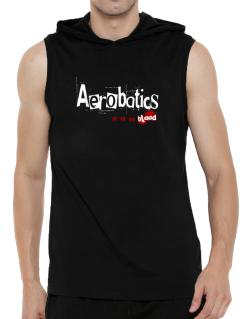 Aerobatics Is In My Blood Hooded Sleeveless T-Shirt - Mens