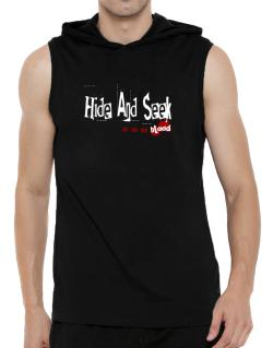 Hide And Seek Is In My Blood Hooded Sleeveless T-Shirt - Mens