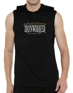 Proud To Be An Ironworker Hooded Sleeveless T-Shirt - Mens