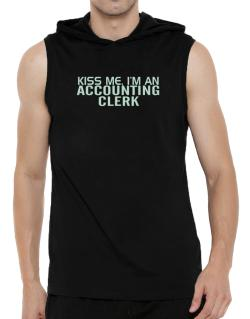 Kiss Me, I Am An Accounting Clerk Hooded Sleeveless T-Shirt - Mens