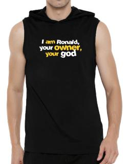I Am Ronald Your Owner, Your God Hooded Sleeveless T-Shirt - Mens