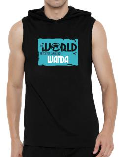 The World Revolves Around Wanda Hooded Sleeveless T-Shirt - Mens