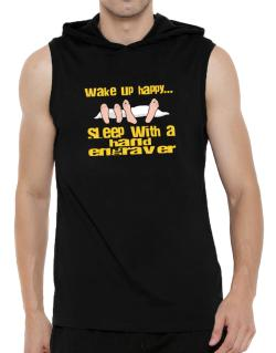 wake up happy .. sleep with a Hand Engraver Hooded Sleeveless T-Shirt - Mens