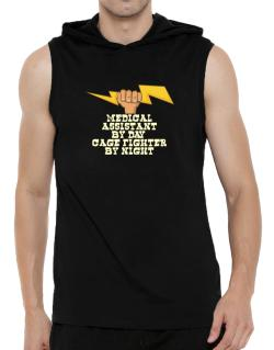 Medical Assistant By Day, Cage Fighter By Night Hooded Sleeveless T-Shirt - Mens