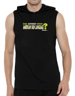 Does Anybody Know American Sign Language? Please... Hooded Sleeveless T-Shirt - Mens