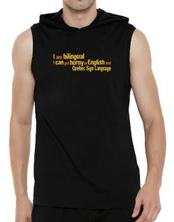 I Am Bilingual, I Can Get Horny In English And Quebec Sign Language Hooded Sleeveless T-Shirt - Mens