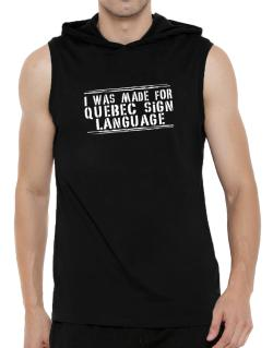 I Was Made For Quebec Sign Language Hooded Sleeveless T-Shirt - Mens