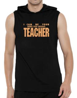 I Can Be You Quebec Sign Language Teacher Hooded Sleeveless T-Shirt - Mens