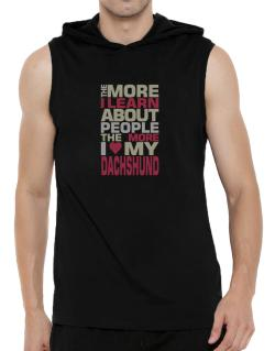 The More I Learn About People The More I Love My Dachshund Hooded Sleeveless T-Shirt - Mens