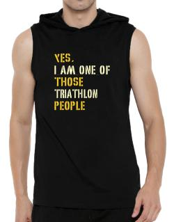 Yes I Am One Of Those Triathlon People Hooded Sleeveless T-Shirt - Mens
