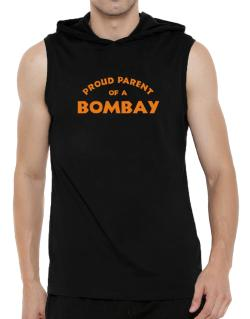 Proud Parent Of A Bombay Hooded Sleeveless T-Shirt - Mens