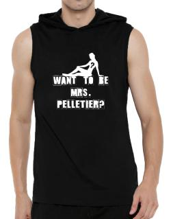 Want To Be Mrs. Pelletier? Hooded Sleeveless T-Shirt - Mens