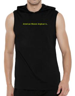 American Mission Anglican Is Hooded Sleeveless T-Shirt - Mens